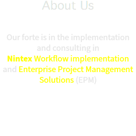 About Us Our forte is in the implementation and consulting in Nintex Workflow implementation and Enterprise Project Management Solutions (EPM)