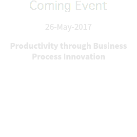 Coming Event 26-May-2017 Productivity through Business Process Innovation