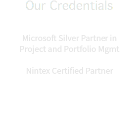 Our Credentials Microsoft Silver Partner in Project and Portfolio Mgmt Nintex Certified Partner