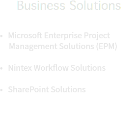 Business Solutions • Microsoft Enterprise Project Management Solutions (EPM) • Nintex Workflow Solutions • SharePoint Solutions