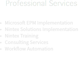 Professional Services • Microsoft EPM Implementation • Nintex Solutions Implementation • Nintex Training • Consulting Services • Workflow Automation